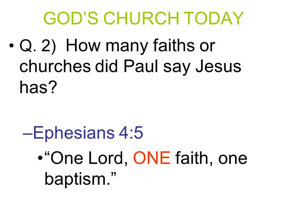 """Q. 2) How many faiths or churches did Paul say Jesus has? –E–Ephesians 4:5 """"One Lord, ONE faith, one baptism."""""""