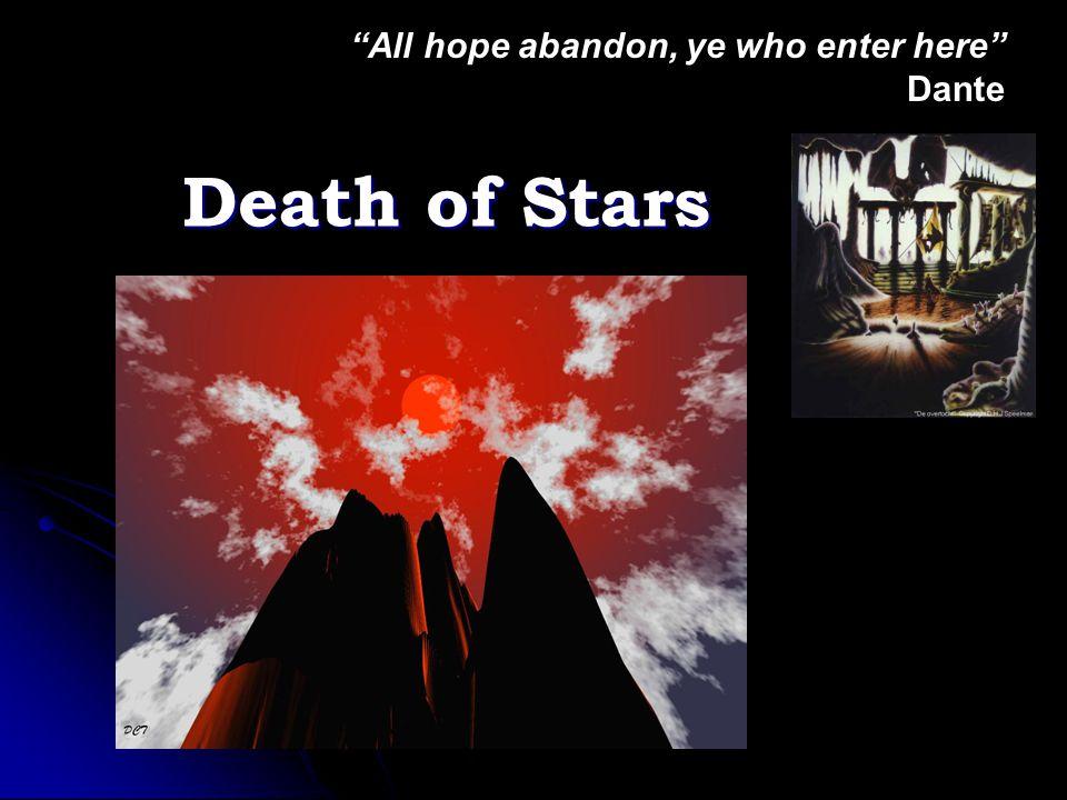 Death of Stars All hope abandon, ye who enter here Dante