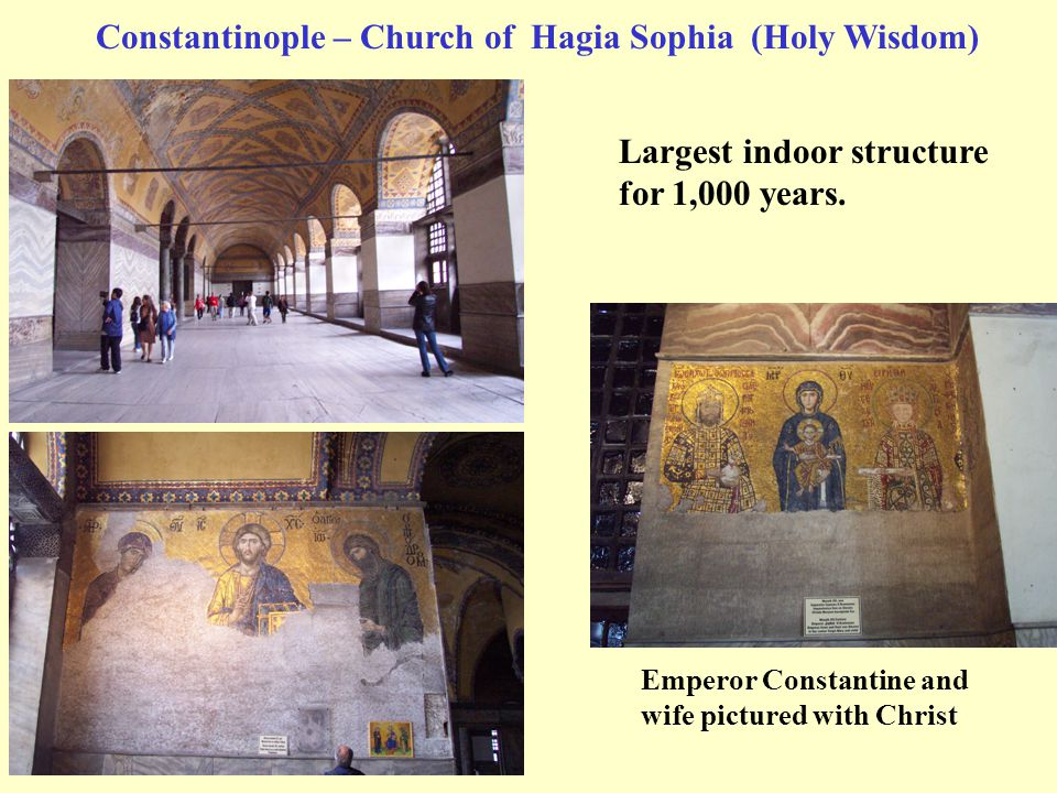 Constantinople – Church of Hagia Sophia (Holy Wisdom) Largest indoor structure for 1,000 years. Emperor Constantine and wife pictured with Christ