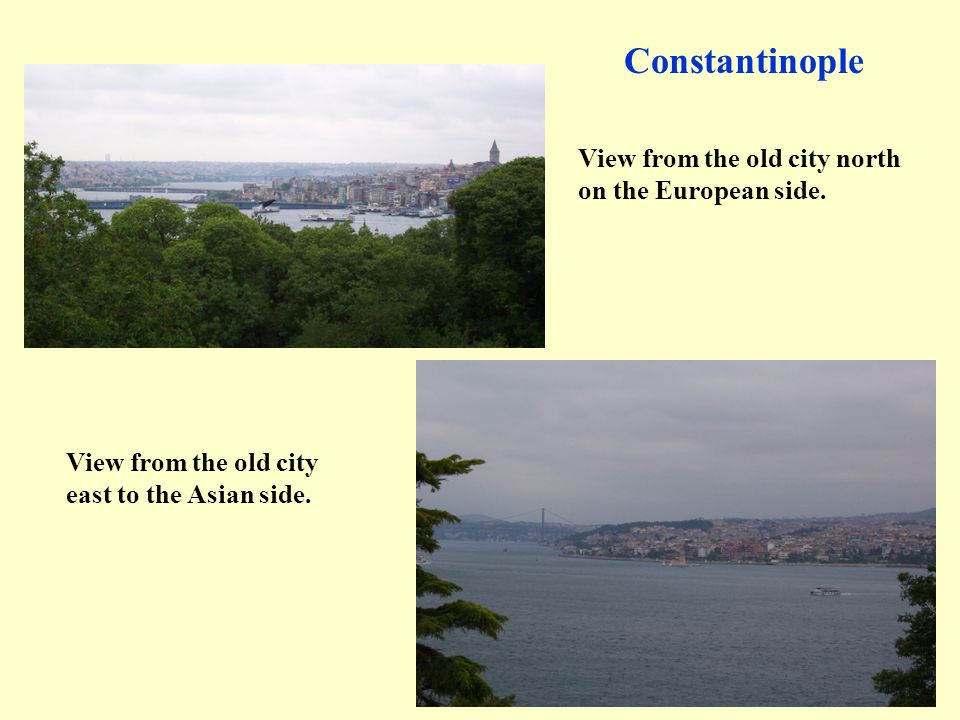Constantinople View from the old city north on the European side. View from the old city east to the Asian side.