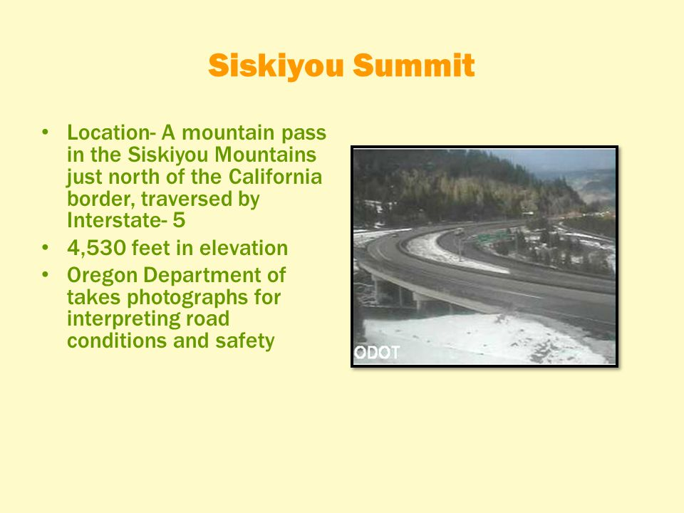 Siskiyou Summit Location- A mountain pass in the Siskiyou Mountains just north of the California border, traversed by Interstate- 5 4,530 feet in elev