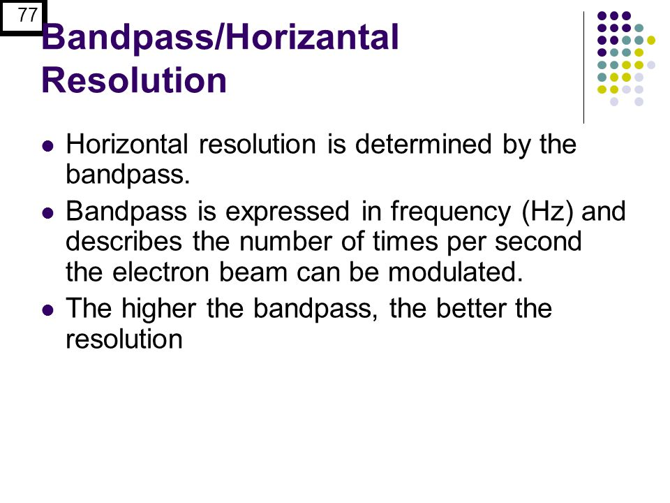 77 Bandpass/Horizantal Resolution Horizontal resolution is determined by the bandpass.