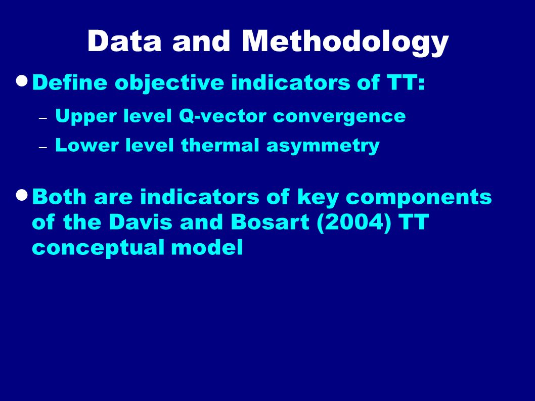 Data and Methodology  Define objective indicators of TT: – Upper level Q-vector convergence – Lower level thermal asymmetry  Both are indicators of key components of the Davis and Bosart (2004) TT conceptual model