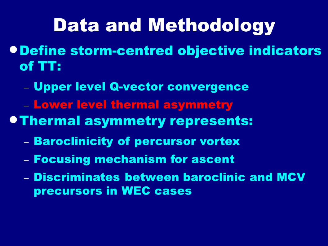 Data and Methodology  Define storm-centred objective indicators of TT: – Upper level Q-vector convergence – Lower level thermal asymmetry  Thermal a