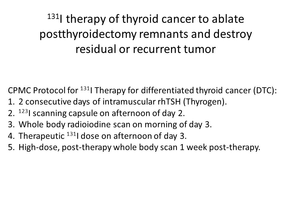 CPMC Protocol for 131 I Therapy for differentiated thyroid cancer (DTC): 1.2 consecutive days of intramuscular rhTSH (Thyrogen).
