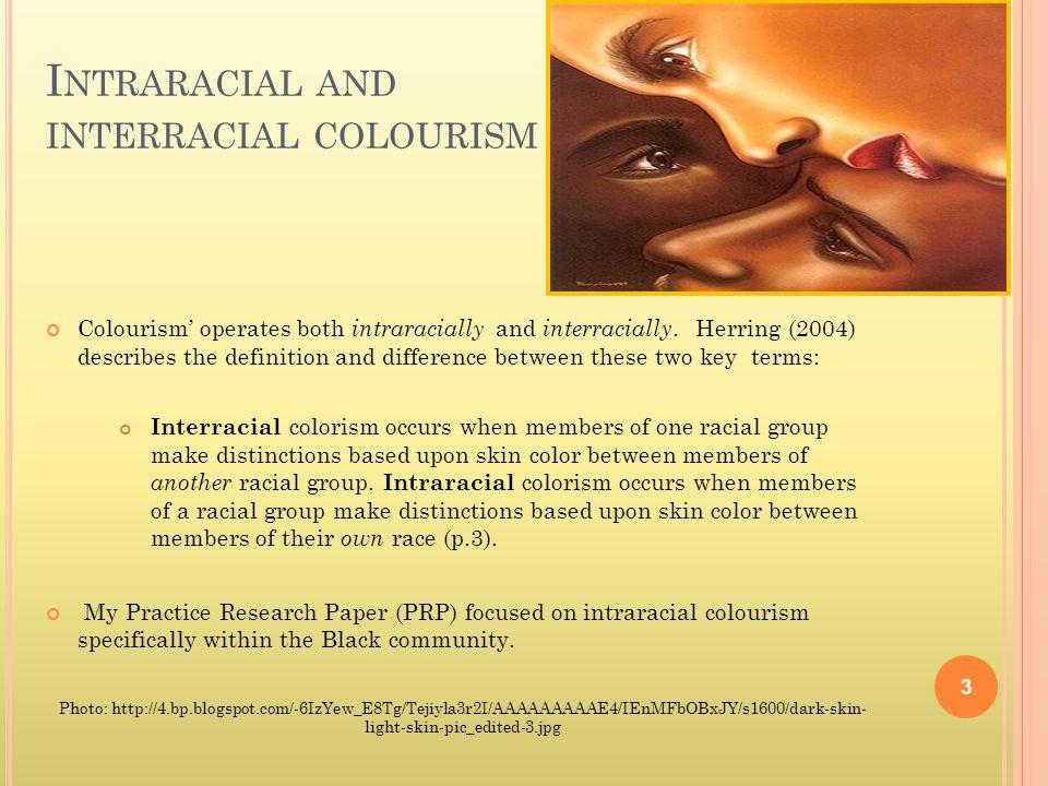 I NTRARACIAL AND INTERRACIAL COLOURISM Colourism' operates both intraracially and interracially.