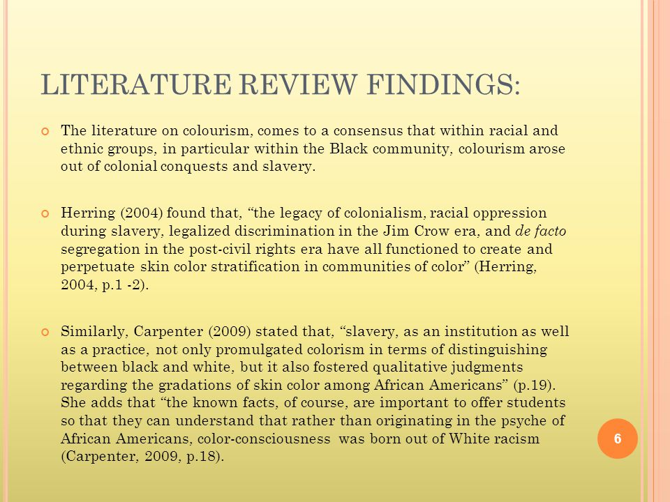 LITERATURE REVIEW FINDINGS: The literature on colourism, comes to a consensus that within racial and ethnic groups, in particular within the Black community, colourism arose out of colonial conquests and slavery.