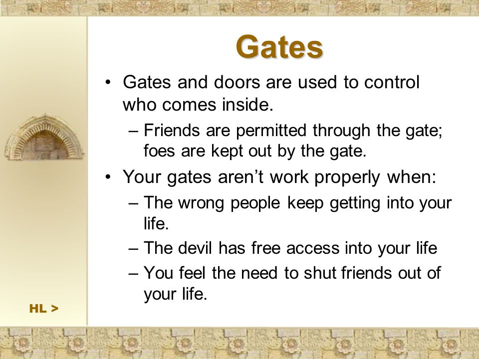 Gates Gates and doors are used to control who comes inside.