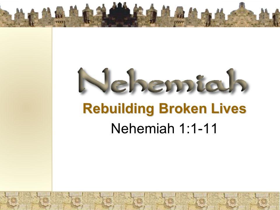 Rebuilding Broken Lives Nehemiah 1:1-11