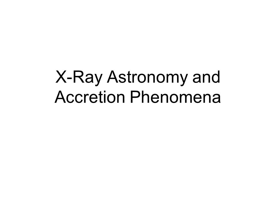 X-rays Can't Penetrate the Atmosphere, so… X-ray detectors should be placed above the atmosphere Chandra, XMM-Newton, Rosat, Uhuru, Integral etc are some X-ray astronomy missions.