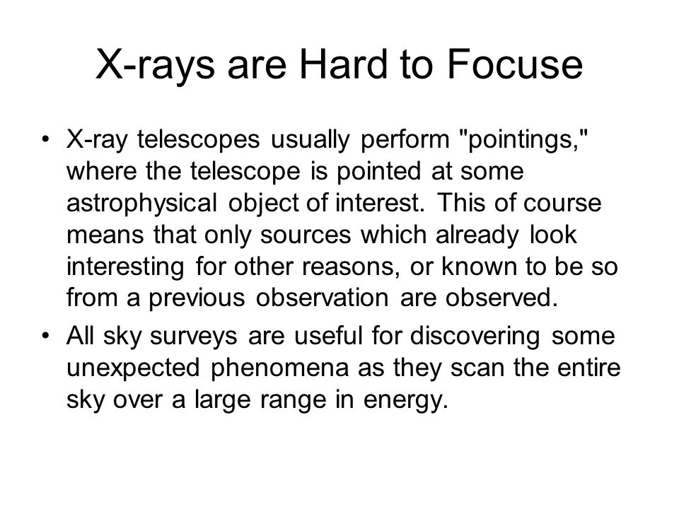 X-rays are Hard to Focuse X-ray telescopes usually perform pointings, where the telescope is pointed at some astrophysical object of interest.