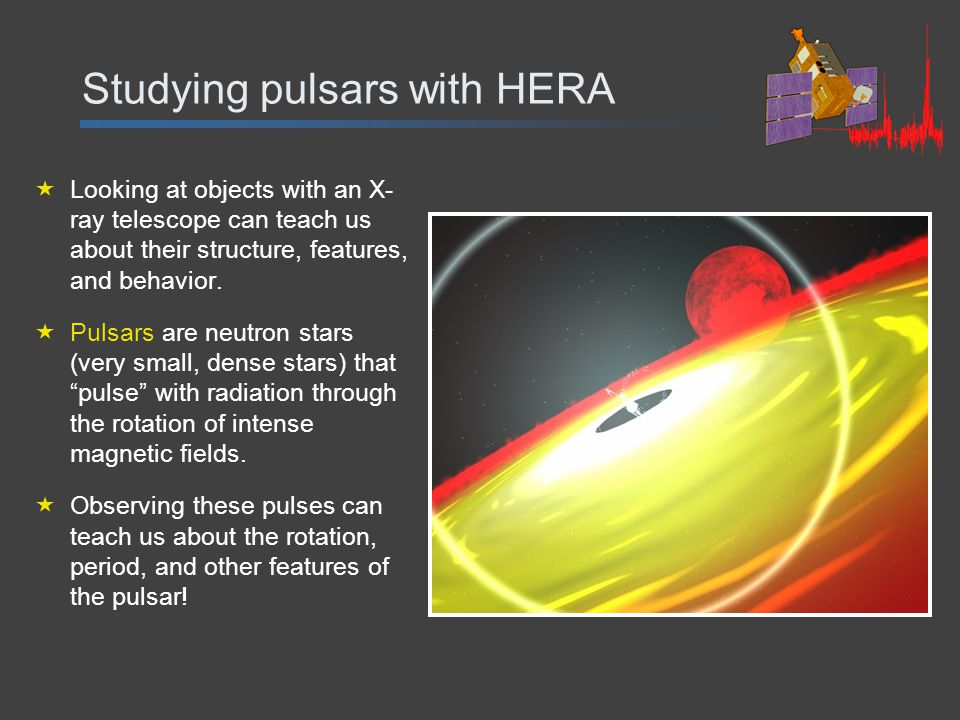Studying pulsars with HERA  Looking at objects with an X- ray telescope can teach us about their structure, features, and behavior.
