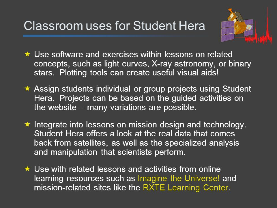 Classroom uses for Student Hera  Use software and exercises within lessons on related concepts, such as light curves, X-ray astronomy, or binary stars.