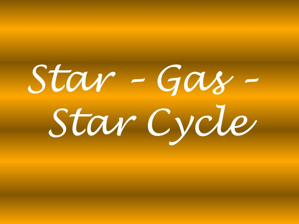 Star – Gas – Star Cycle