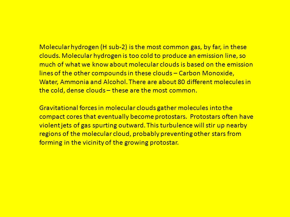 Molecular hydrogen (H sub-2) is the most common gas, by far, in these clouds.