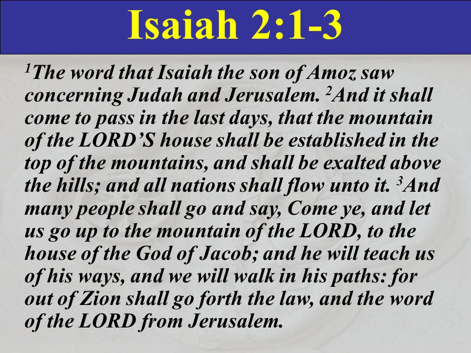 Isaiah 2:1-3 1 The word that Isaiah the son of Amoz saw concerning Judah and Jerusalem.