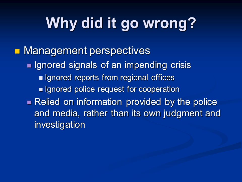 Why did it go wrong? Management perspectives Management perspectives Ignored signals of an impending crisis Ignored signals of an impending crisis Ign