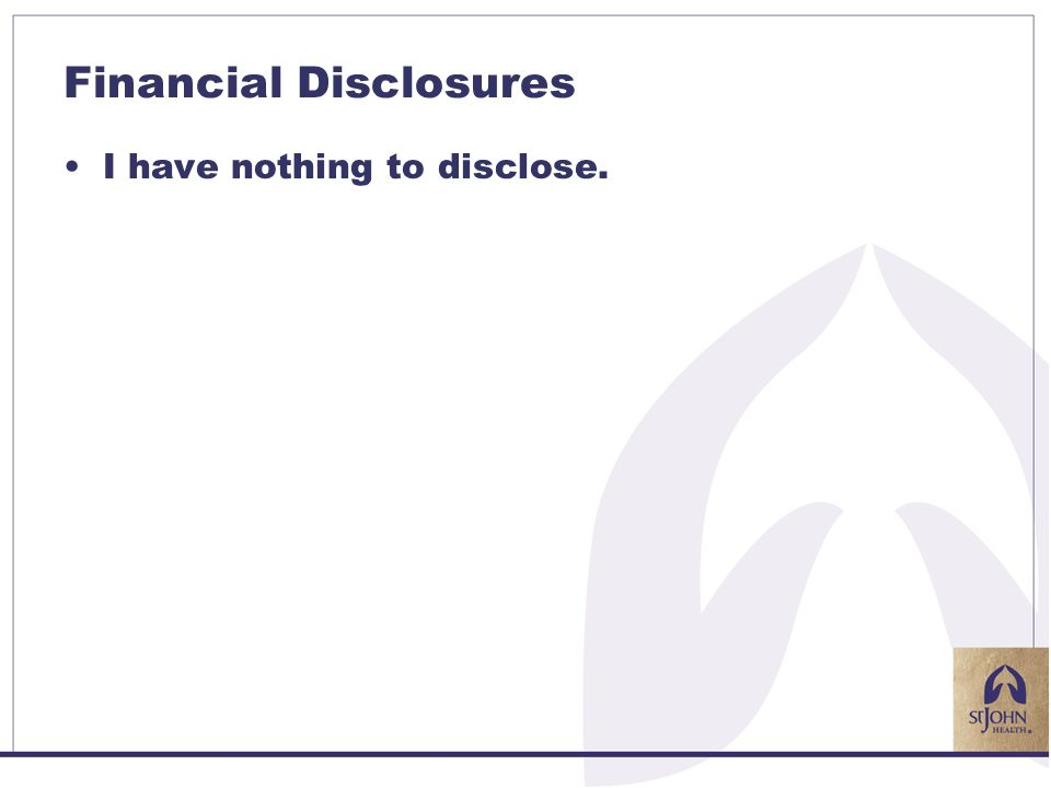 Financial Disclosures I have nothing to disclose.