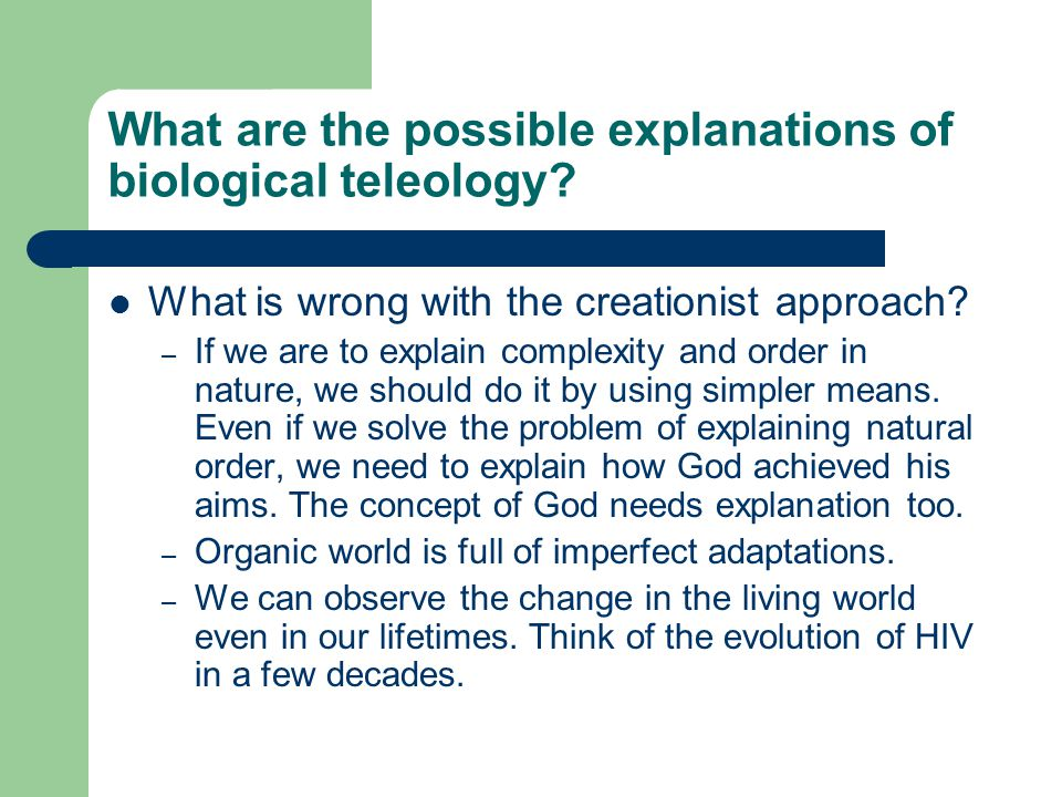What are the possible explanations of biological teleology.