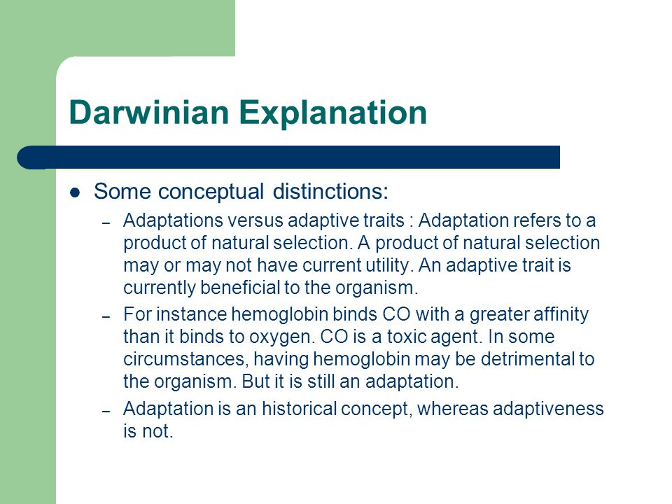 Darwinian Explanation Some conceptual distinctions: – Adaptations versus adaptive traits : Adaptation refers to a product of natural selection. A prod