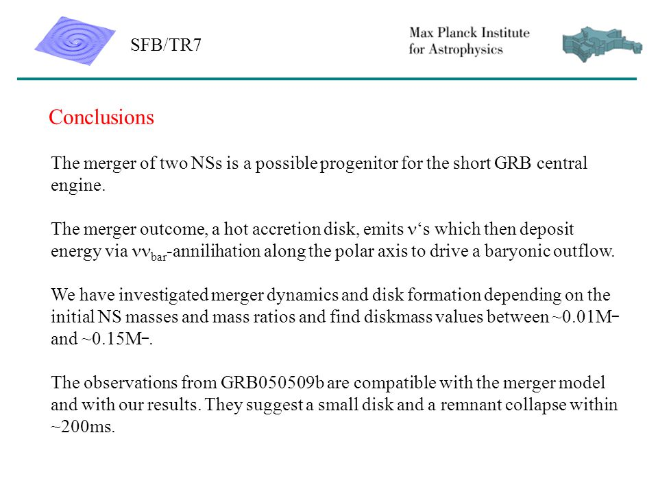 SFB/TR7 Conclusions The merger of two NSs is a possible progenitor for the short GRB central engine.