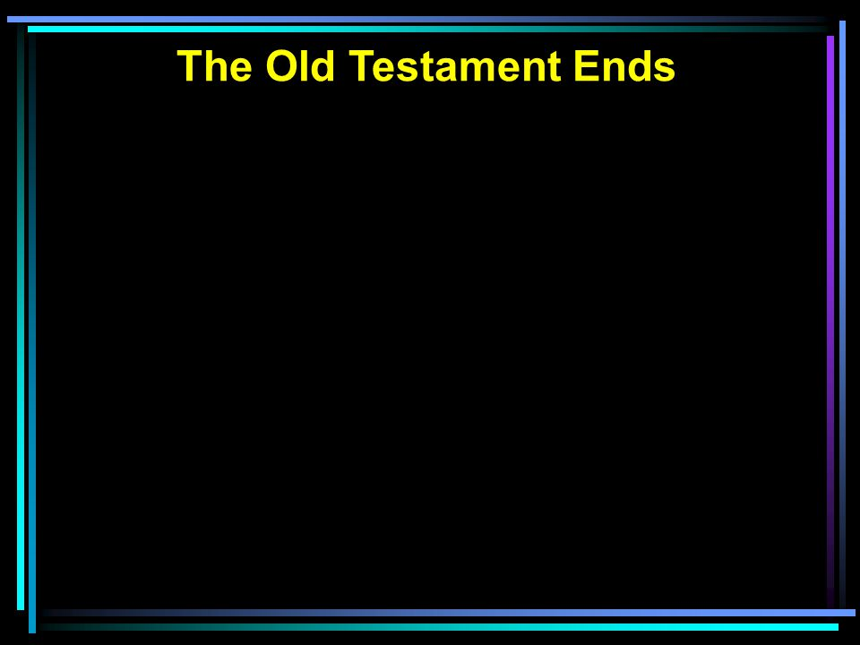 The Old Testament Ends