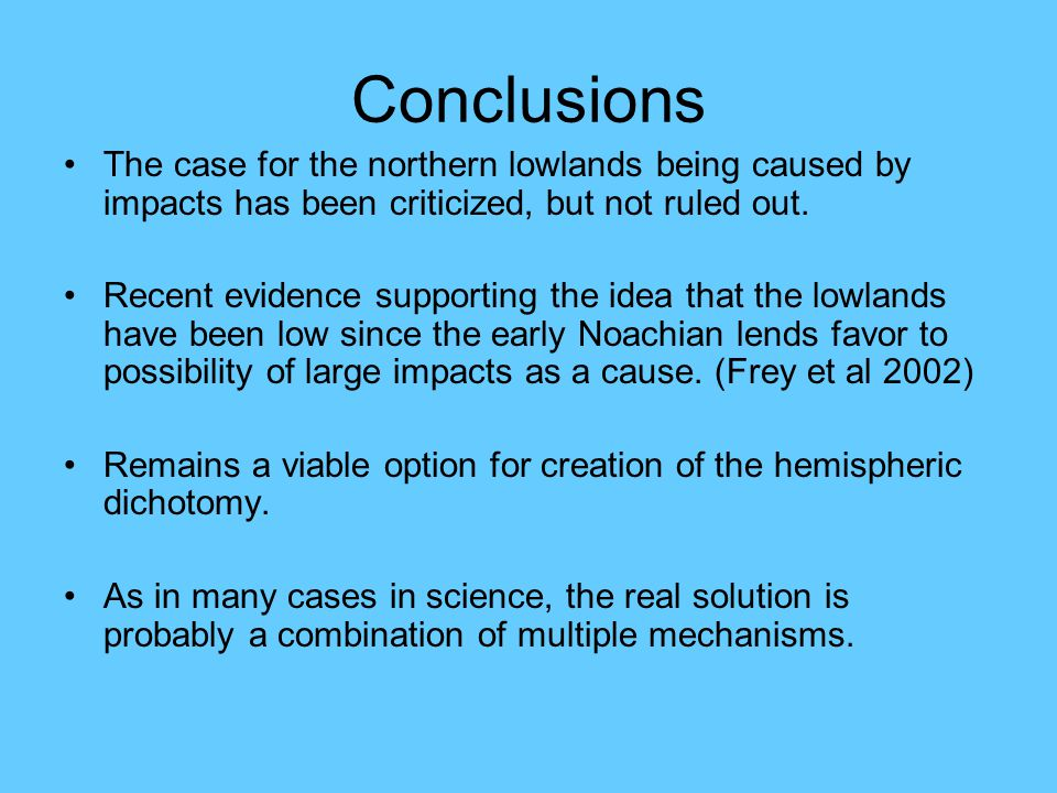 Conclusions The case for the northern lowlands being caused by impacts has been criticized, but not ruled out.