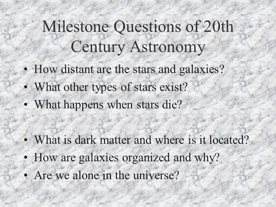 Milestone Questions of 20th Century Astronomy How distant are the stars and galaxies.