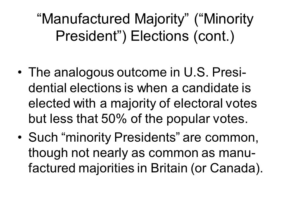 """""""Manufactured Majority"""" (""""Minority President"""") Elections (cont.) The analogous outcome in U.S. Presi- dential elections is when a candidate is elected"""