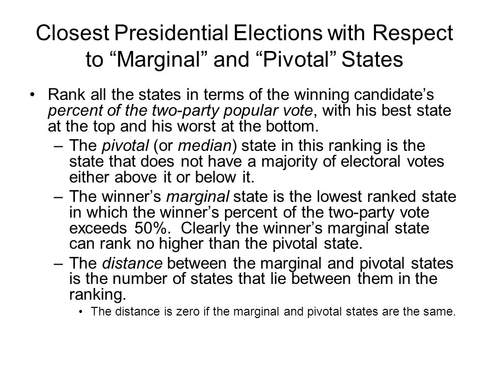 """Closest Presidential Elections with Respect to """"Marginal"""" and """"Pivotal"""" States Rank all the states in terms of the winning candidate's percent of the"""