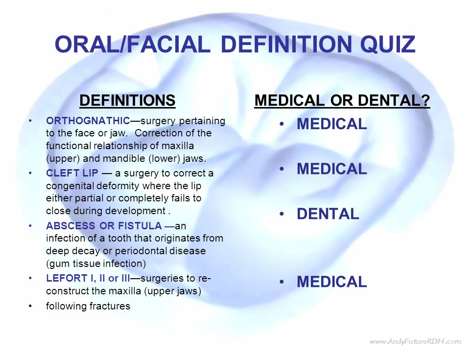 ORAL/FACIAL DEFINITION QUIZ DEFINITIONS ORTHOGNATHIC—surgery pertaining to the face or jaw.