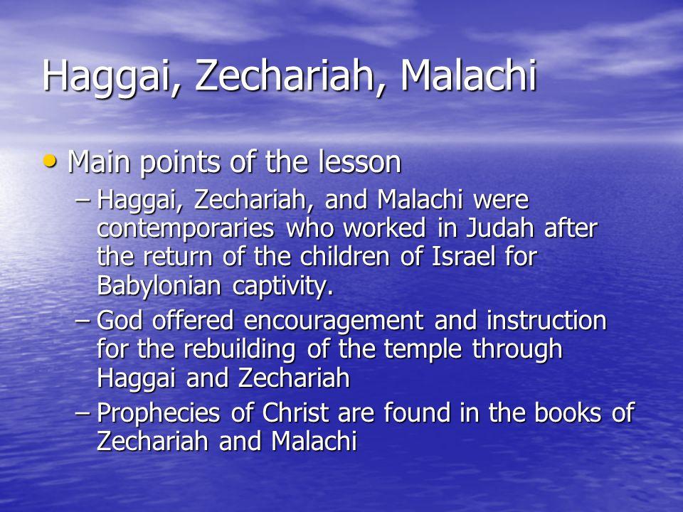 Haggai, Zechariah, Malachi Haggai the prophet Haggai the prophet –The name Haggai means festal indicating he may have been born on a major feast day.
