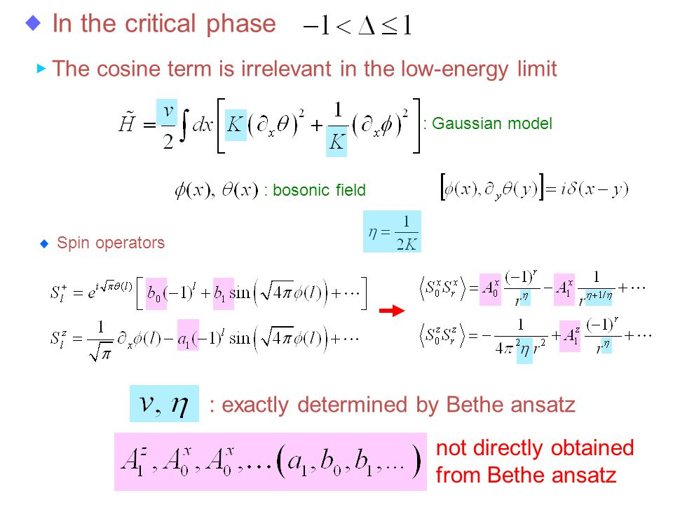 In the critical phase The cosine term is irrelevant in the low-energy limit : Gaussian model : bosonic field : exactly determined by Bethe ansatz not directly obtained from Bethe ansatz Spin operators
