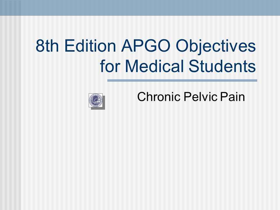 8th Edition APGO Objectives for Medical Students Chronic Pelvic Pain