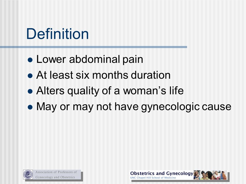 Teaching points Chronic pelvic pain can be defined as cyclic pain of 6 months duration or non-cyclic pain of 3 months duration and the pain interferes with normal activities.