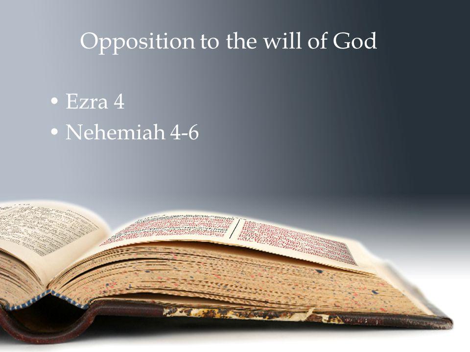 Opposition to the will of God Ezra 4 Nehemiah 4-6