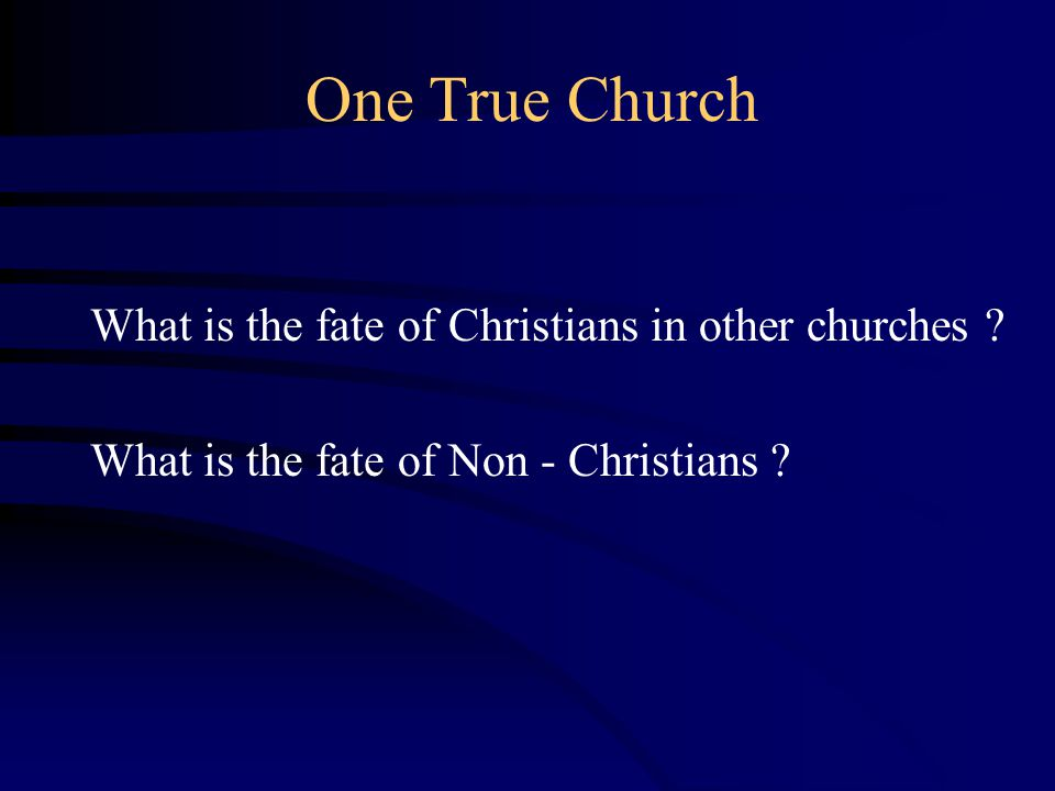 One True Church What is the fate of Christians in other churches .