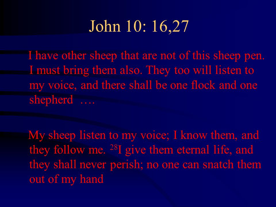John 10: 16,27 I have other sheep that are not of this sheep pen.