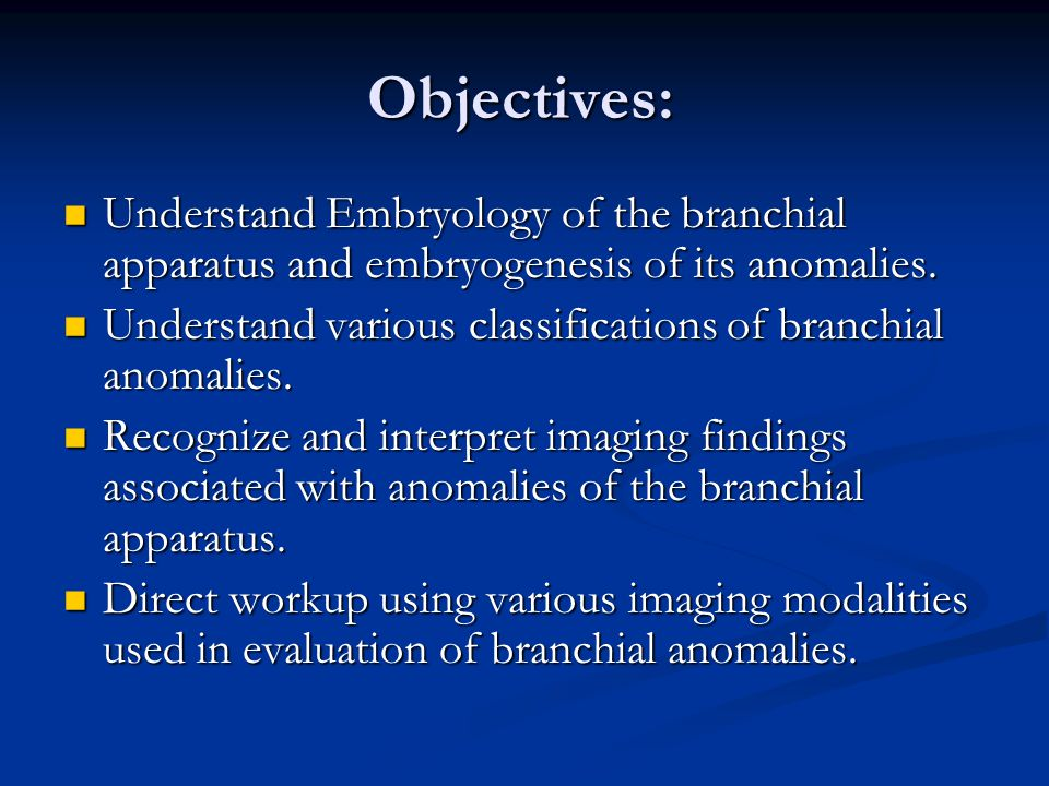 Objectives: Understand Embryology of the branchial apparatus and embryogenesis of its anomalies. Understand Embryology of the branchial apparatus and