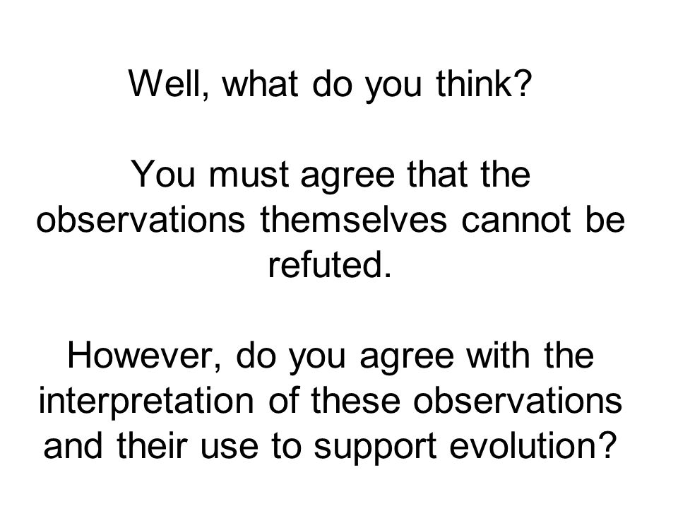 Well, what do you think? You must agree that the observations themselves cannot be refuted. However, do you agree with the interpretation of these obs