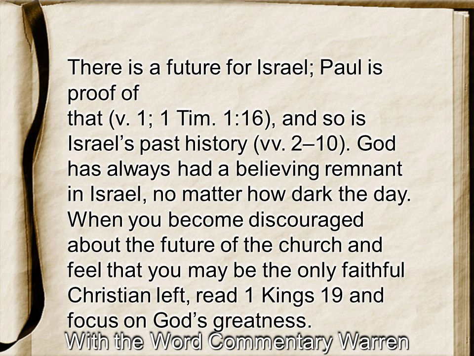 With the Word Commentary Warren Wiersbe There is a future for Israel; Paul is proof of that (v.