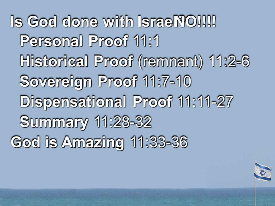 Is God done with Israel. Personal Proof 11:1 NO!!!!NO!!!.