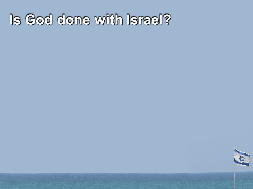 Is God done with Israel