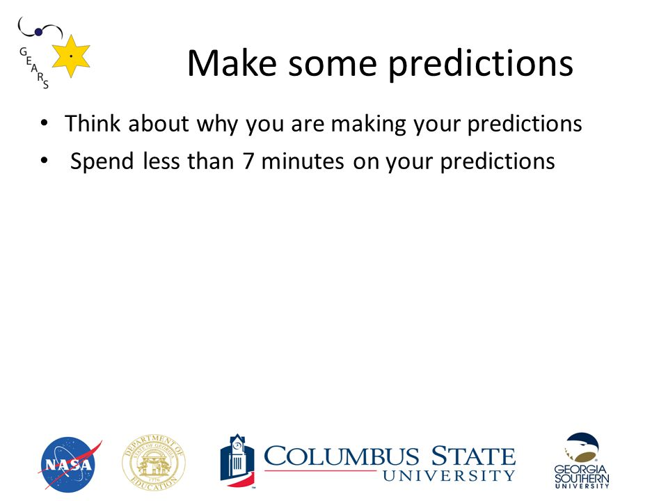Make some predictions Think about why you are making your predictions Spend less than 7 minutes on your predictions