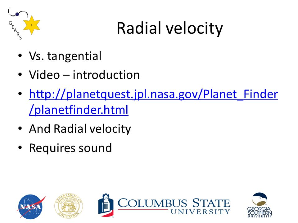 Radial velocity Vs. tangential Video – introduction http://planetquest.jpl.nasa.gov/Planet_Finder /planetfinder.html http://planetquest.jpl.nasa.gov/P