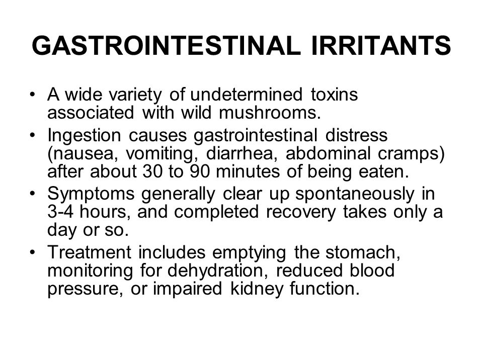 GASTROINTESTINAL IRRITANTS A wide variety of undetermined toxins associated with wild mushrooms. Ingestion causes gastrointestinal distress (nausea, v