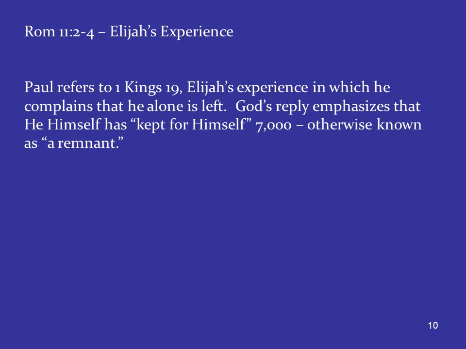 10 Rom 11:2-4 – Elijah's Experience Paul refers to 1 Kings 19, Elijah's experience in which he complains that he alone is left.