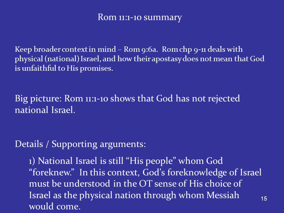15 Rom 11:1-10 summary Keep broader context in mind – Rom 9:6a.