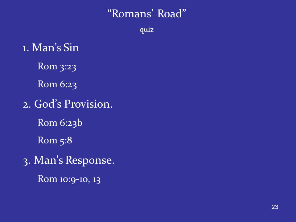 23 Romans' Road quiz 1. Man's Sin Rom 3:23 Rom 6:23 2.