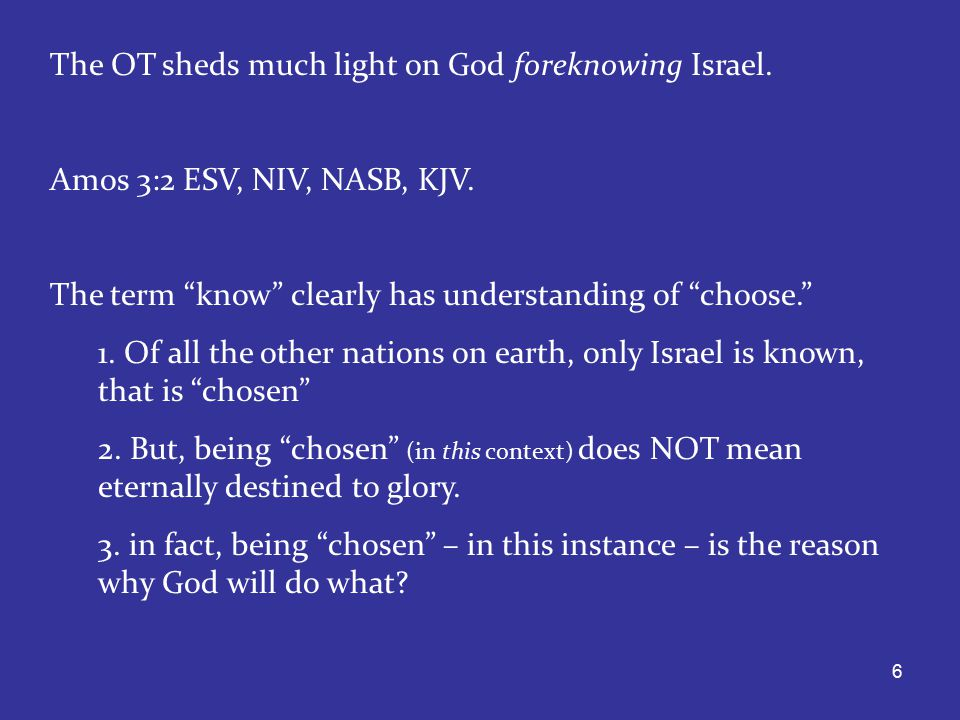 6 The OT sheds much light on God foreknowing Israel.